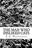 The Man Who Disliked Cats, P. G. Wodehouse, 1481291351