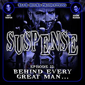 SUSPENSE Episode 22: Behind Every Great Man... Radio/TV Program