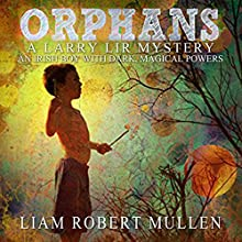 Orphans: A Larry Lir Mystery Audiobook by Liam Robert Mullen Narrated by David Frederking