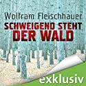 Schweigend steht der Wald Hörbuch von Wolfram Fleischhauer Gesprochen von: Detlef Bierstedt