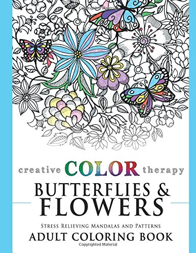 Butterflies and Flowers - Stress Relieving Mandalas and Patterns Adult Coloring Book (Coloring for Grown Ups by Creative Color Therapy) (Volume 2) [Color Therapy, Creative] (Tapa Blanda)