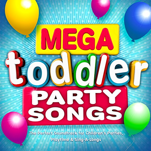 Mega Toddler Party Songs - The Perfect Soundtrack for Children's Parties, Playtime & Sing-a-Longs (Deluxe Kids Version) -