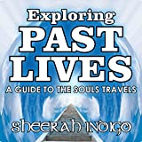 Exploring Past Lives: A Guide to the Soul's Travels