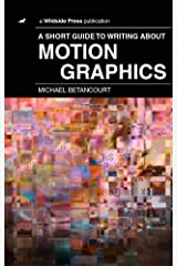 A Short Guide to Writing About Motion Graphics Kindle Edition