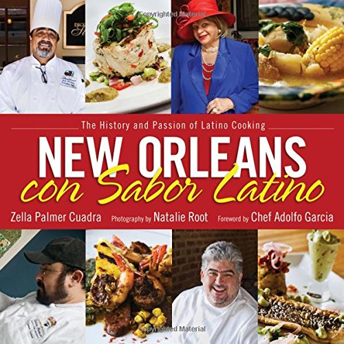 New Orleans con Sabor Latino: The History and Passion of Latino Cooking by Zella Palmer Cuadra