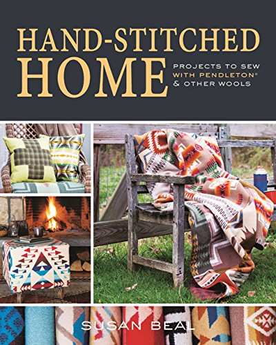 Read Online Hand-Stitched Home: Projects to sew with Pendleton & other wools PDF