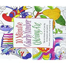 10 Minute Color by Number Coloring Art: Take Ten Minutes Out of Your Day for Relaxation and Creativity