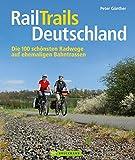 RailTrails Deutschland: Die 100 schönsten Radwege auf ehemaligen Bahntrassen von der Nordsee über das Ruhgebiet, Rhön, Ostdeutschland bis Süddeutschland auf gut 160 Seiten