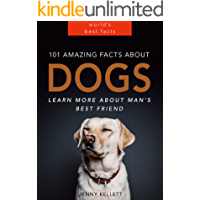 101 Amazing Facts about Dogs - Learn more about man's best friend: Dog Books for Kids (PLUS LOTS OF PHOTOS) (Animal Fact Books Book 1)