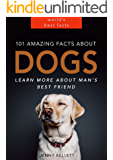 101 Amazing Facts about Dogs - Learn more about man's best friend: Dog Books for Kids (PLUS LOTS OF PHOTOS) (Animal Fact…