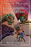 Diego's Dragon, Book Four: Mazes, Monsters, and Mythical Heroes (Volume 4)