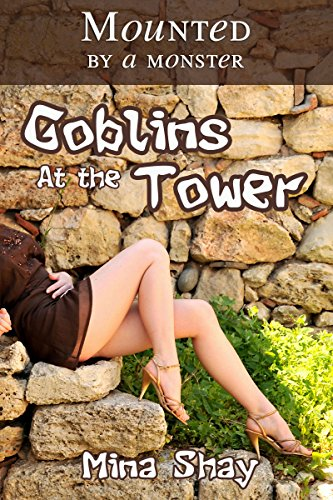 - Mounted by a Monster: Goblins At the Tower