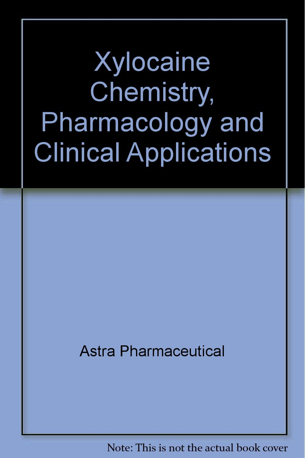 Xylocaine Chemistry, Pharmacology and Clinical Applications: Astra  Pharmaceutical, b/w Illustrations: Amazon.com: Books