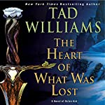 The Heart of What Was Lost: A Novel of Osten Ard | Tad Williams