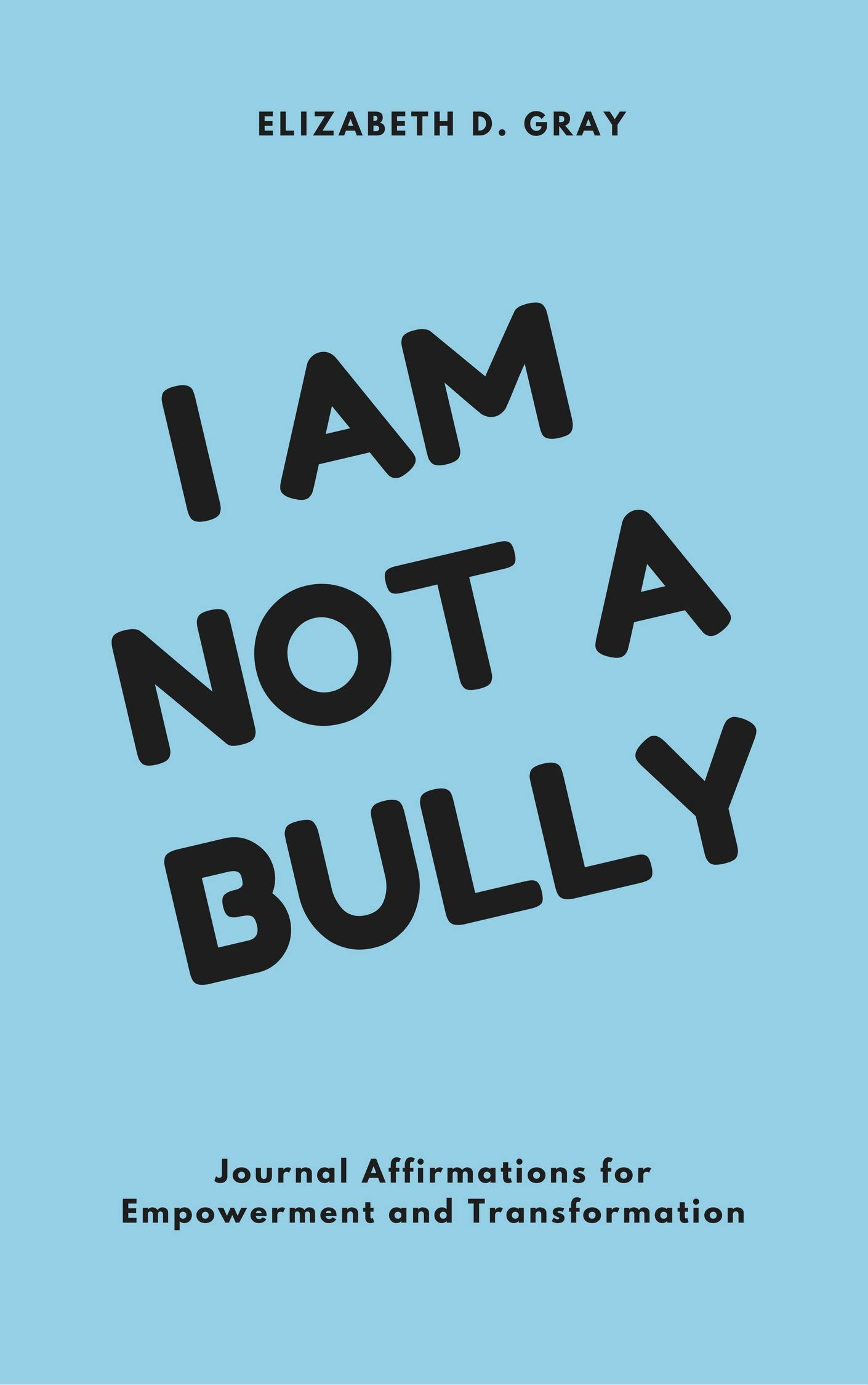 I am not a Bully: Journal Affirmations for  Empowerment and Transformation (English Edition)