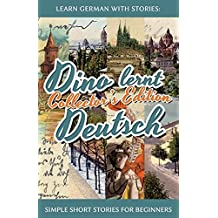 Learn German with Stories: Dino lernt Deutsch Collector's Edition - Simple Short Stories for Beginners (1-4) (German Edition)