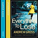 Everything to Lose Audiobook by Andrew Gross Narrated by Tavia Gilbert