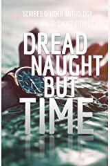 Dread Naught but Time: Scribes Divided Anthology, Vol. 2: Short Stories Paperback