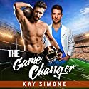 The Game Changer Audiobook by Kay Simone Narrated by Greg Tremblay