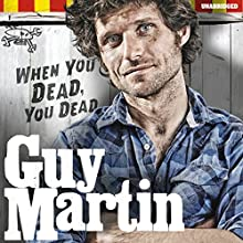 Guy Martin: When You Dead, You Dead: My Adventures as a Road Racing Truck Fitter Audiobook by Guy Martin Narrated by Dean Williamson