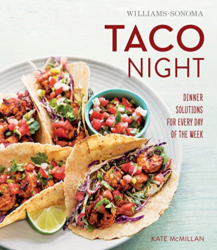 Williams-Sonoma Taco Night: Dinner Solutions for Every Day of the Week by Kate McMillan