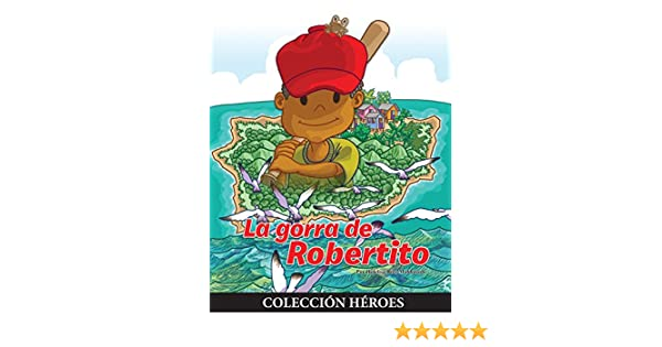 La Gorra de Robertito (Spanish Edition) - Kindle edition by Hidelisa Ríos-Maldonado, Juan Álarez ONeill. Children Kindle eBooks @ Amazon.com.