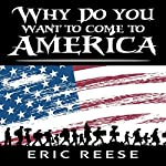 Why Do You Want to Come to America | Eric Reese