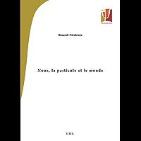 Nous, la particule et le monde: Essai de philosophie et de physique (Psy-Passerelle) (French Edition)