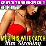 Me & His Wife Catch Him Stroking!: Brat's Threesomes, Book 11 | Nicki Menage