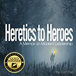 Heretics to Heroes:  A Memoir on Modern Leadership | Cort Dial