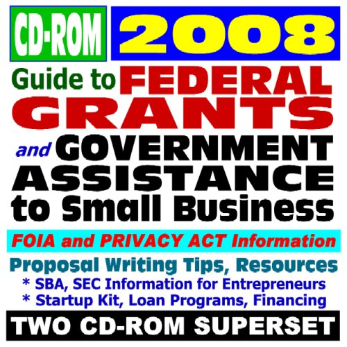 2008 Guide to Federal Grants and Government Assistance to Small Business: Grants, Loans, Aid, Applications, New Programs, FOIA Records, CFDA (Two CD-ROM Set) PDF