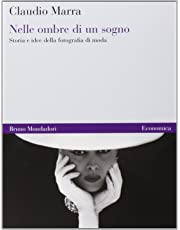 Nelle ombre di un sogno. Storia e idee della fotografia di moda. Ediz. illustrata