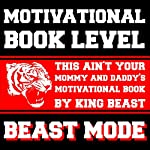 Motivational Book Level Beast Mode: This Ain't Your Mommy and Daddy's Motivational Book | King Beast
