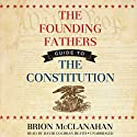 The Founding Fathers' Guide to the Constitution Audiobook by Brion McClanahan Narrated by David Cochran Heath