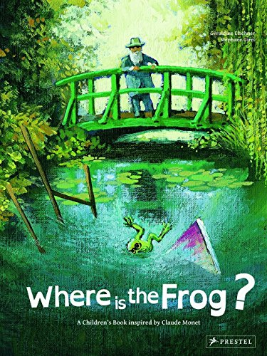 Where is the Frog?: A Children's Book Inspired by Claude Monet (Children's Books Inspired by Famous Artworks)