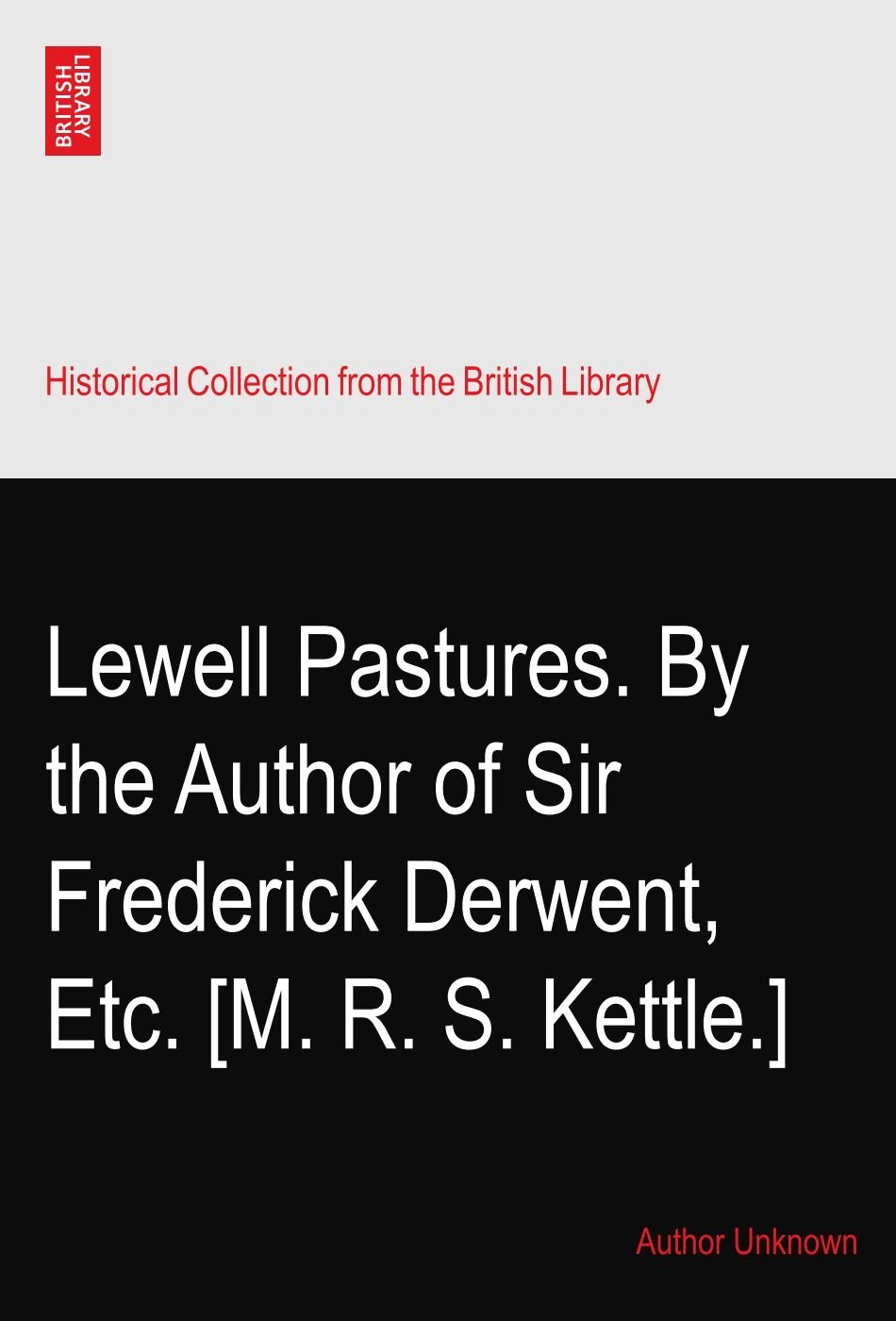 Download Lewell Pastures. By the Author of Sir Frederick Derwent,? Etc. [M. R. S. Kettle.] PDF