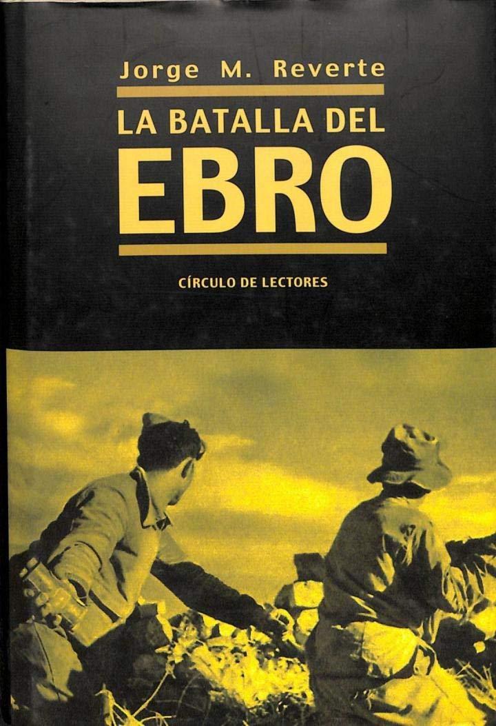 La batalla del Ebro: Amazon.es: Martínez Reverte, Jorge: Libros