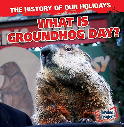 What Is Groundhog Day? (The History of Our Holidays: Leveled Reader, Social Studies)