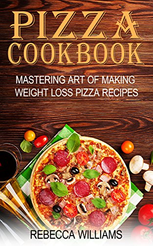 pizza-cookbook-mastering-art-of-making-weight-loss-pizza-recipes