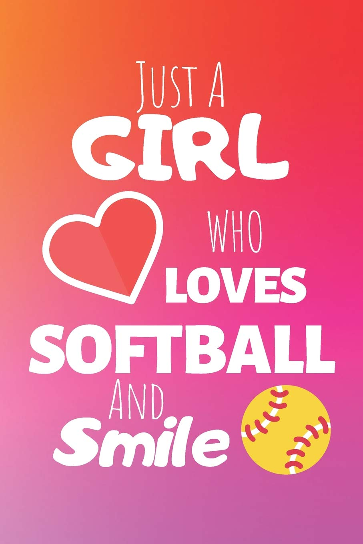 Just A Girl Who Loves Softball And Smile: Softball Journal ...