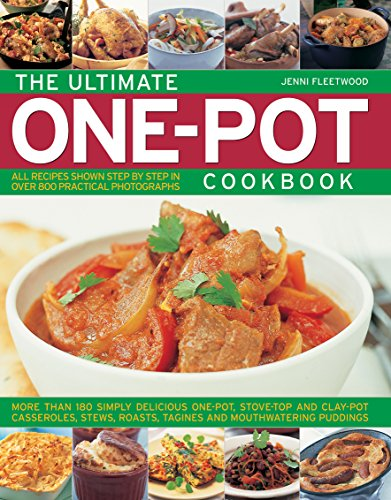 The Ultimate One-Pot Cookbook: More Than 180 Simply Delicious One-Pot, Stove-Top And Clay-Pot Casseroles, Stews, Roasts, Tagines And Mouthwatering Puddings by Jenni Fleetwood