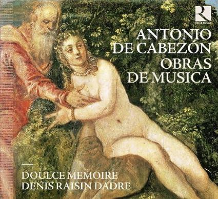 Antonio de Cabezon - Obras de Musica by Doulce Memoire
