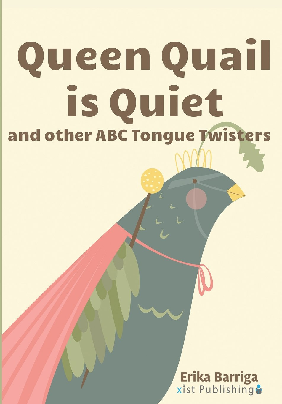 Queen Quail Is Quiet And Other ABC Tongue Twisters Erika