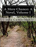 A Mere Chance: a Novel, Volume I, Ada Cambridge, 1500192945