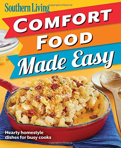 Southern Living Comfort Food Made Easy Hearty Homestyle Dishes