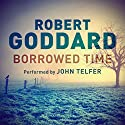 Borrowed Time Audiobook by Robert Goddard Narrated by John Telfer