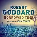 Borrowed Time Audiobook by Robert Goddard Narrated by John Telfer