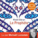 Le Prophète Audiobook by Khalil Gibran Narrated by Michaël Lonsdale