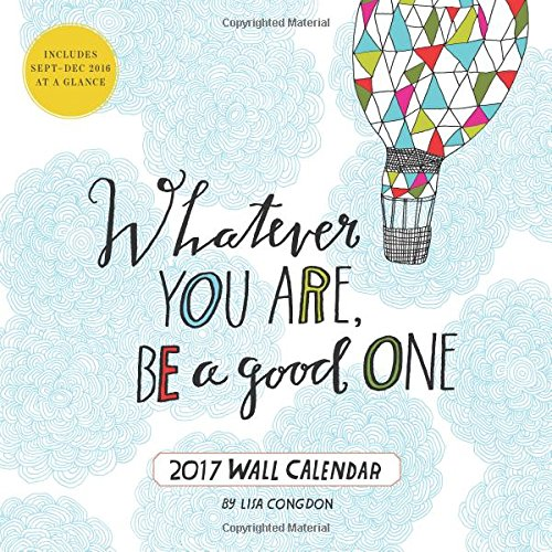 Whatever You Are, Be a Good One 2017 Wall Calendar