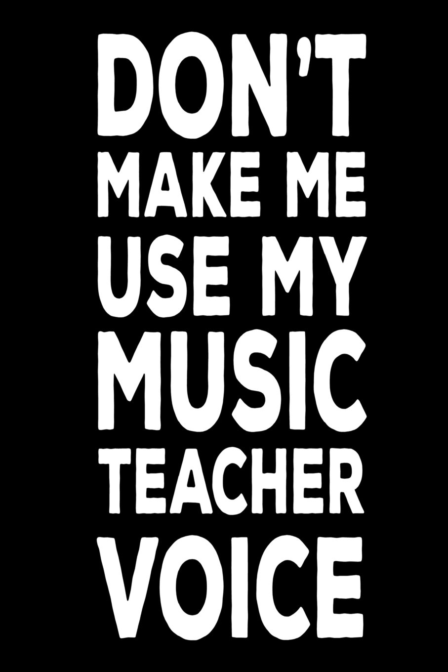 Read Online Don't Make Me Use My Music Teacher Voice: Back To School Notebook Gag Gift For Music Class Teachers pdf epub